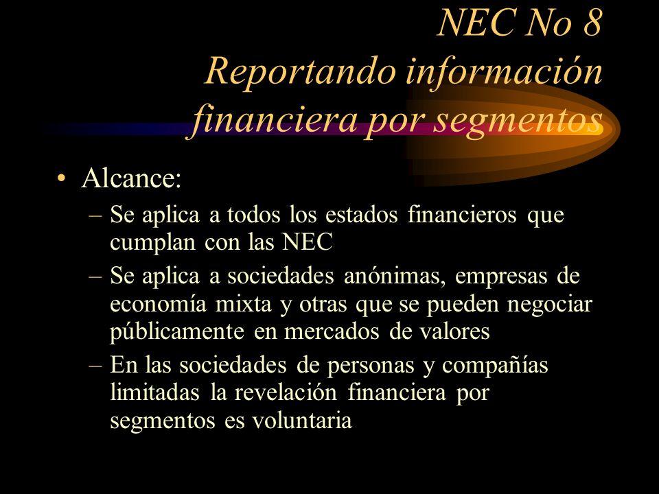 NEC No 8 Reportando información financiera por segmentos Alcance: –Se aplica a todos los estados financieros que cumplan con las NEC –Se aplica a soci