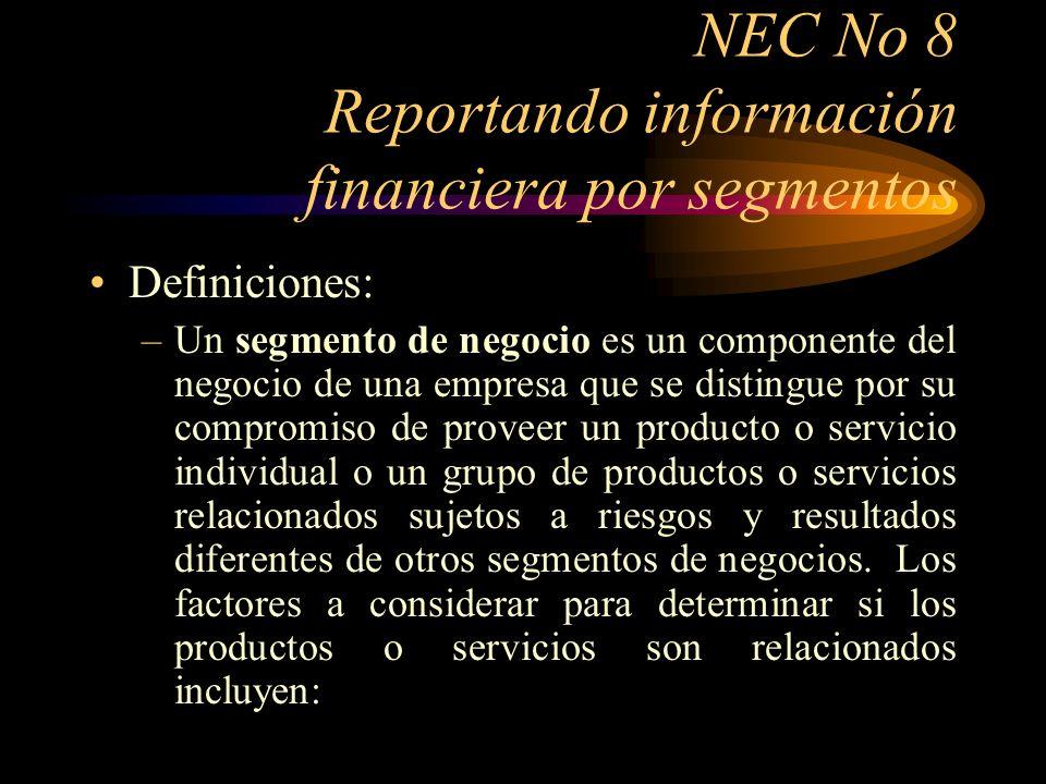 NEC No 8 Reportando información financiera por segmentos Definiciones (continuación): La naturaleza de los productos o servicios; La naturaleza de los procesos de producción; El tipo o clase de cliente para los productos o servicios; Los métodos utilizados para distribuir los productos o proveer los servicios; y Si aplica, la naturaleza del ambiente regulatorio, por ejemplo: banca, seguros o servicios públicos.