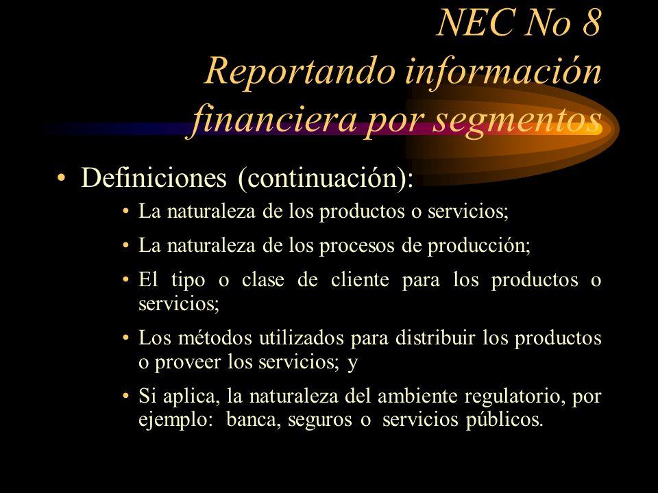 NEC No 8 Reportando información financiera por segmentos Definiciones (continuación): –Un segmento geográfico es un componente de una empresa que se distingue por proveer productos o servicios dentro de un ambiente económico en particular y que está sujeto a riesgos y resultados distintos de los componentes que operan en otros ambientes económicos.