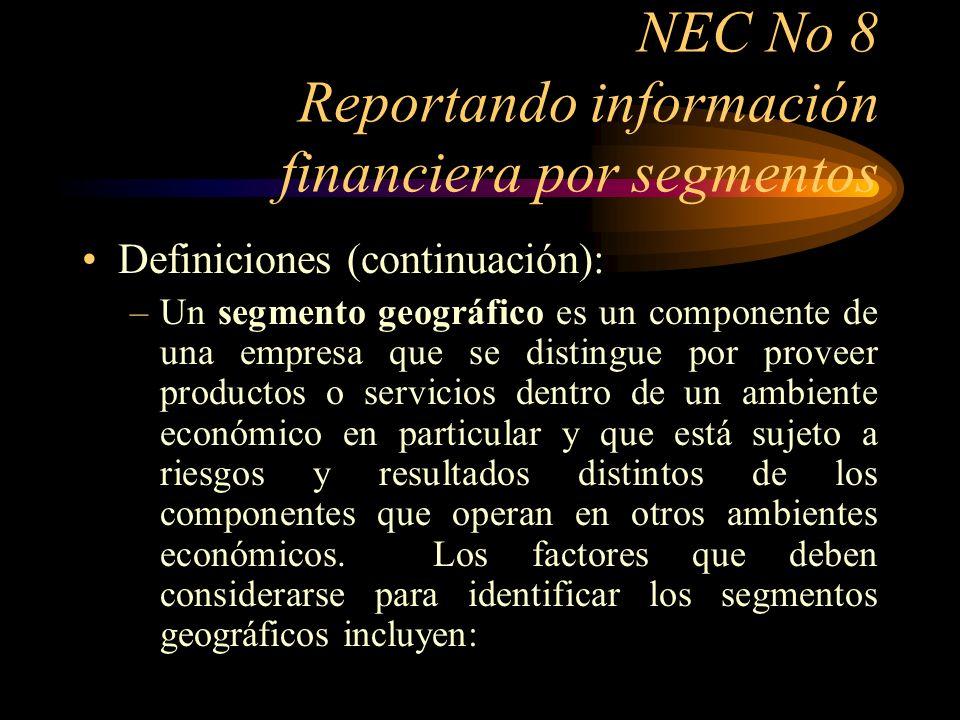 NEC No 8 Reportando información financiera por segmentos Definiciones (continuación): Similitud en las condiciones económicas y políticas; Relaciones entre las operaciones de las distintas áreas geográficas; Proximidad de las operaciones; Riesgos especiales asociados con las operaciones en un área en particular; Controles de cambio; y Los riesgos cambiarios subyacentes.