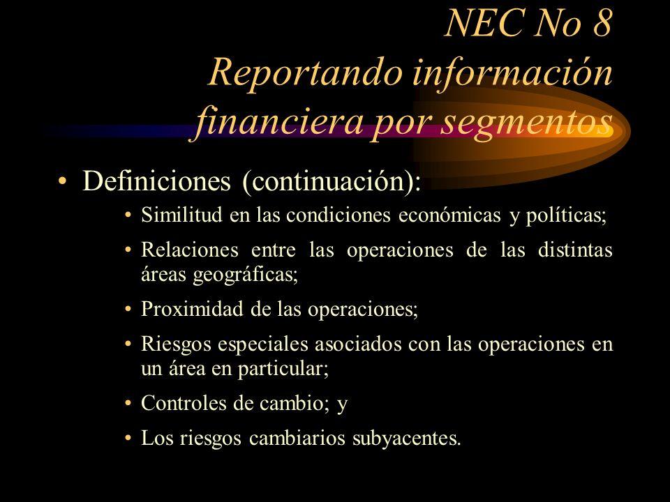 NEC No 8 Reportando información financiera por segmentos Definiciones (continuación): –Un segmento reportable es un segmento del negocio o segmento geográfico identificado en base a las definiciones previas para las cuales esta norma requiere que se revele información por segmentos.
