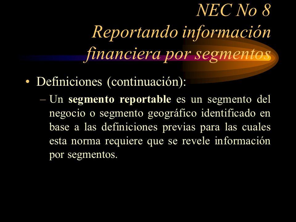 NEC No 8 Reportando información financiera por segmentos Definiciones (continuación): –Un segmento reportable es un segmento del negocio o segmento ge
