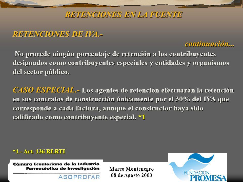Marco Montenegro 08 de Agosto 2003 RETENCIONES EN LA FUENTE RETENCIONES DE IVA.- Las entidades determinadas como agentes de retención por el Art.