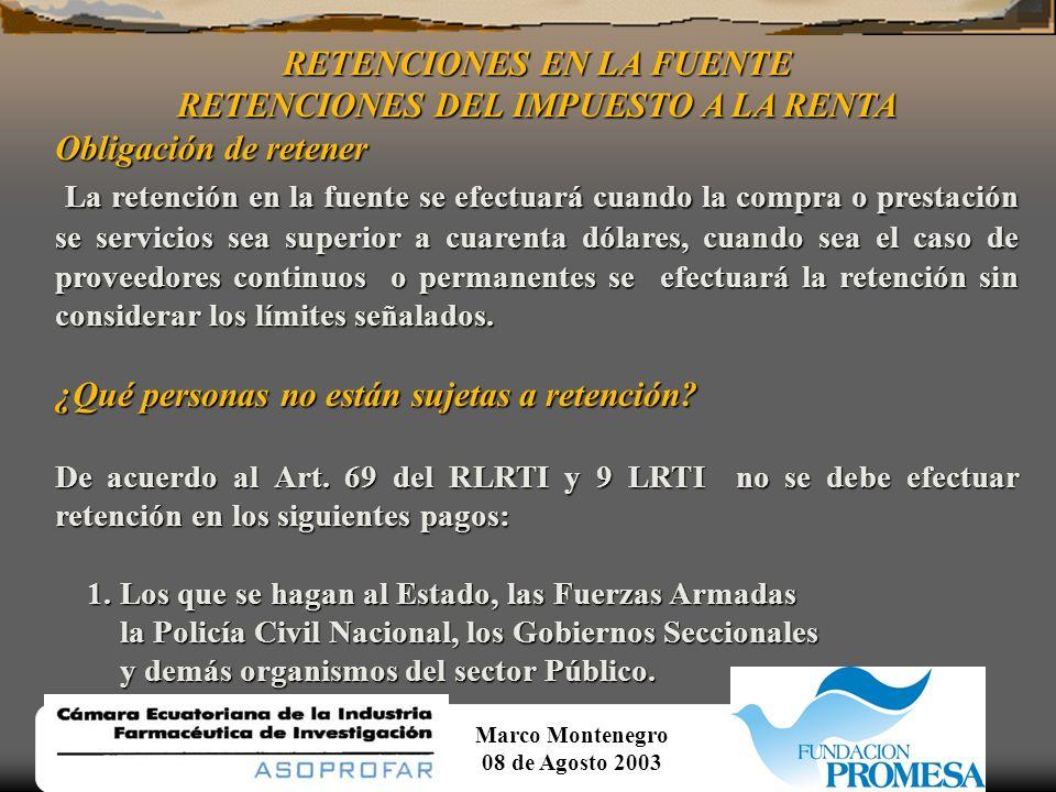 Marco Montenegro 08 de Agosto 2003 RETENCIONES EN LA FUENTE RETENCIONES DEL IMPUESTO A LA RENTA QUIENES ESTAN OBLIGADOS A EFECTUAR LA RETENCIÓN DE IMP