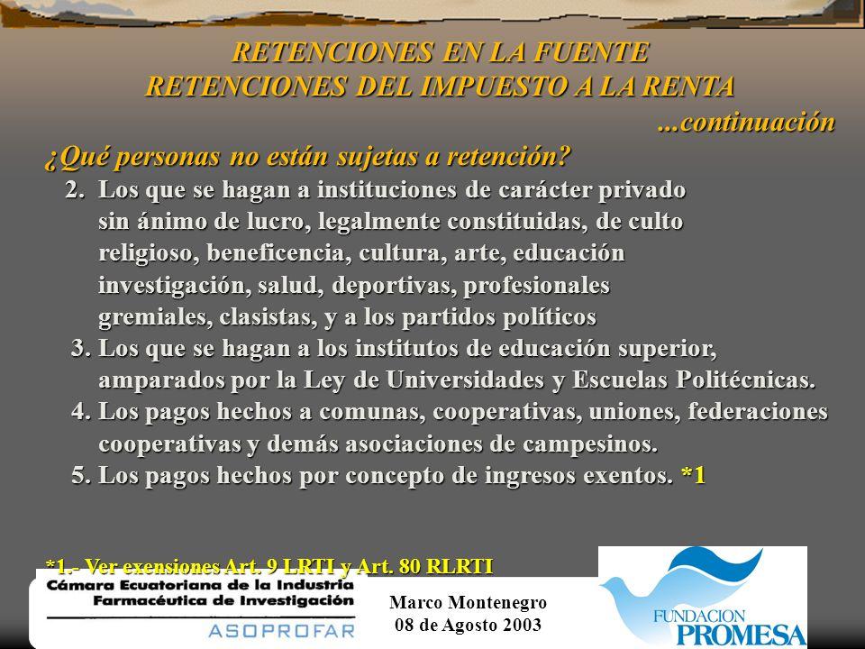 Marco Montenegro 08 de Agosto 2003 RETENCIONES EN LA FUENTE RETENCIONES DEL IMPUESTO A LA RENTA Obligación de retener La retención en la fuente se efe