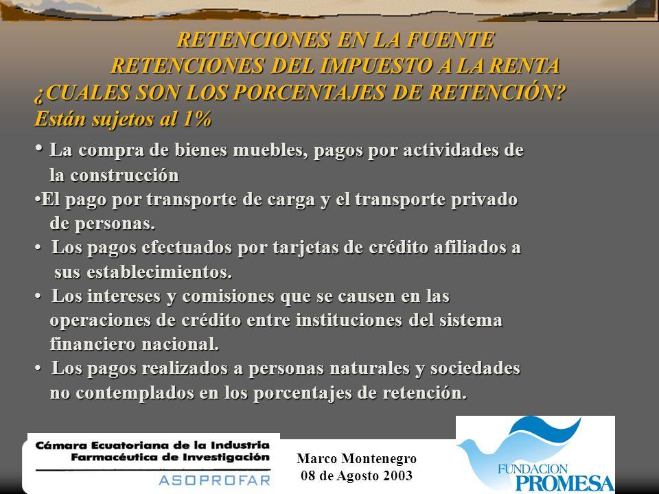 Marco Montenegro 08 de Agosto 2003 RETENCIONES EN LA FUENTE RETENCIONES DEL IMPUESTO A LA RENTA...continuación ¿Qué personas no están sujetas a retención.