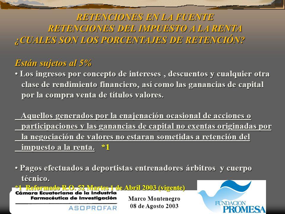 Marco Montenegro 08 de Agosto 2003 RETENCIONES EN LA FUENTE RETENCIONES DEL IMPUESTO A LA RENTA ¿CUALES SON LOS PORCENTAJES DE RETENCIÓN? Están sujeto