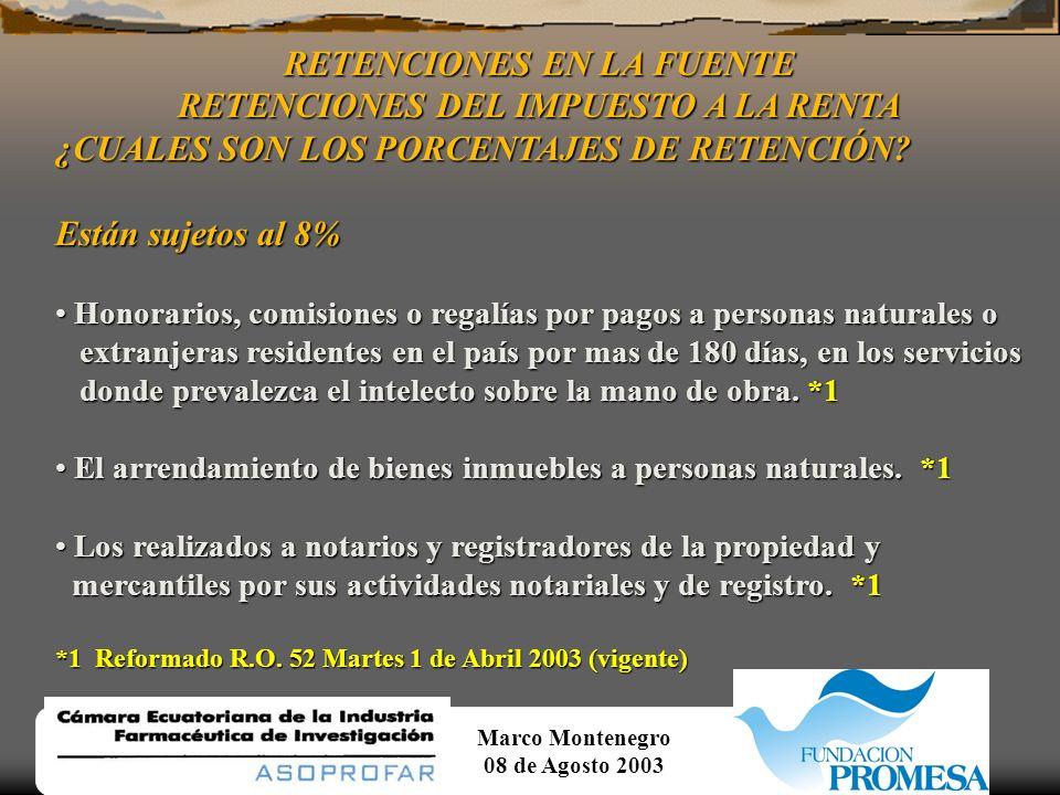 Marco Montenegro 08 de Agosto 2003 RETENCIONES EN LA FUENTE RETENCIONES DEL IMPUESTO A LA RENTA ¿CUALES SON LOS PORCENTAJES DE RETENCIÓN?... continuac