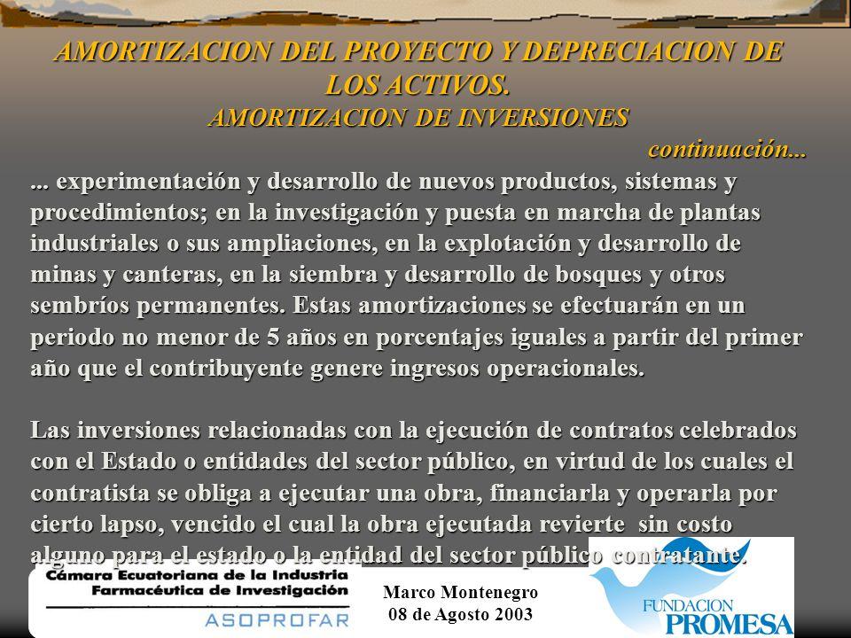 Marco Montenegro 08 de Agosto 2003 AMORTIZACION DEL PROYECTO Y DEPRECIACION DE LOS ACTIVOS. AMORTIZACION DE INVERSIONES Será deducible de la renta gra