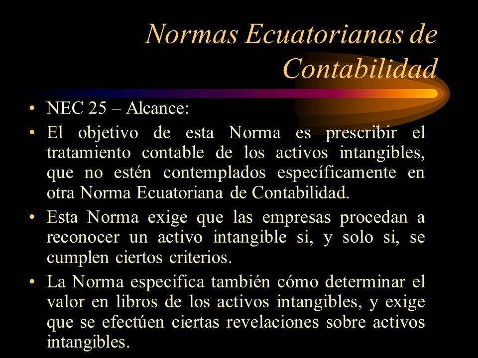 Normas Ecuatorianas de Contabilidad NEC 25 – Alcance: El objetivo de esta Norma es prescribir el tratamiento contable de los activos intangibles, que