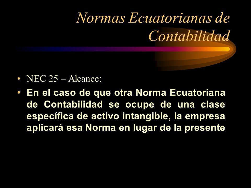 Normas Ecuatorianas de Contabilidad NEC 25 – Alcance: En el caso de que otra Norma Ecuatoriana de Contabilidad se ocupe de una clase específica de act