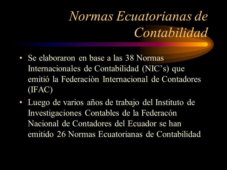 Normas Ecuatorianas de Contabilidad Se elaboraron en base a las 38 Normas Internacionales de Contabilidad (NICs) que emitió la Federaciòn Internaciona