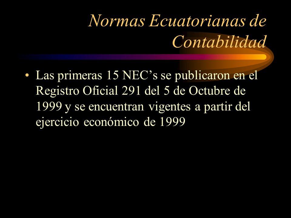 Normas Ecuatorianas de Contabilidad Las primeras 15 NECs se publicaron en el Registro Oficial 291 del 5 de Octubre de 1999 y se encuentran vigentes a