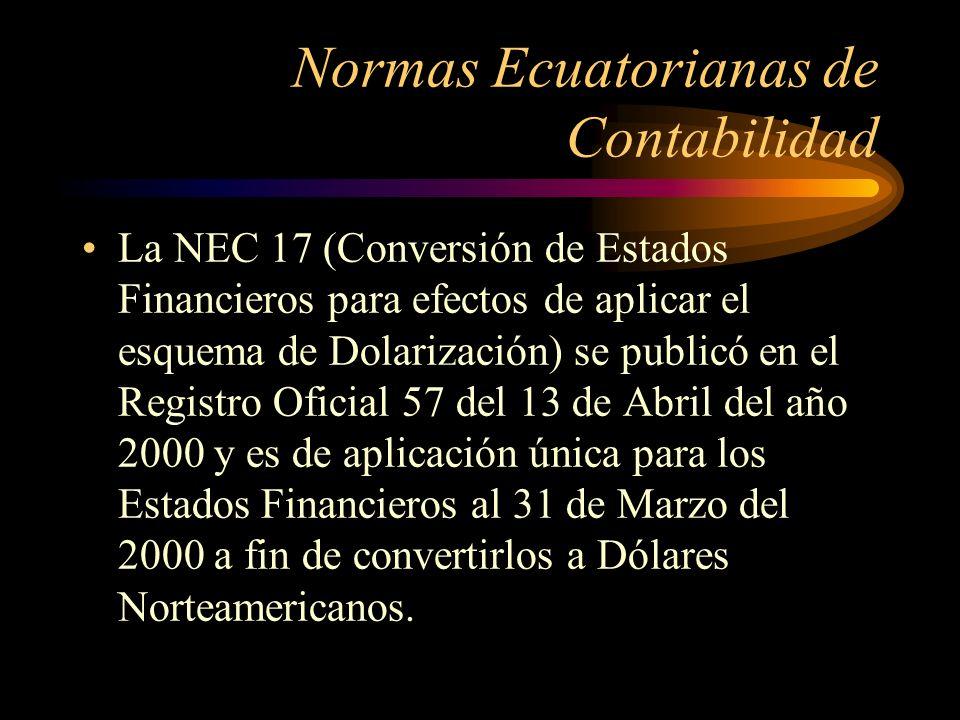 Normas Ecuatorianas de Contabilidad La NEC 17 (Conversión de Estados Financieros para efectos de aplicar el esquema de Dolarización) se publicó en el