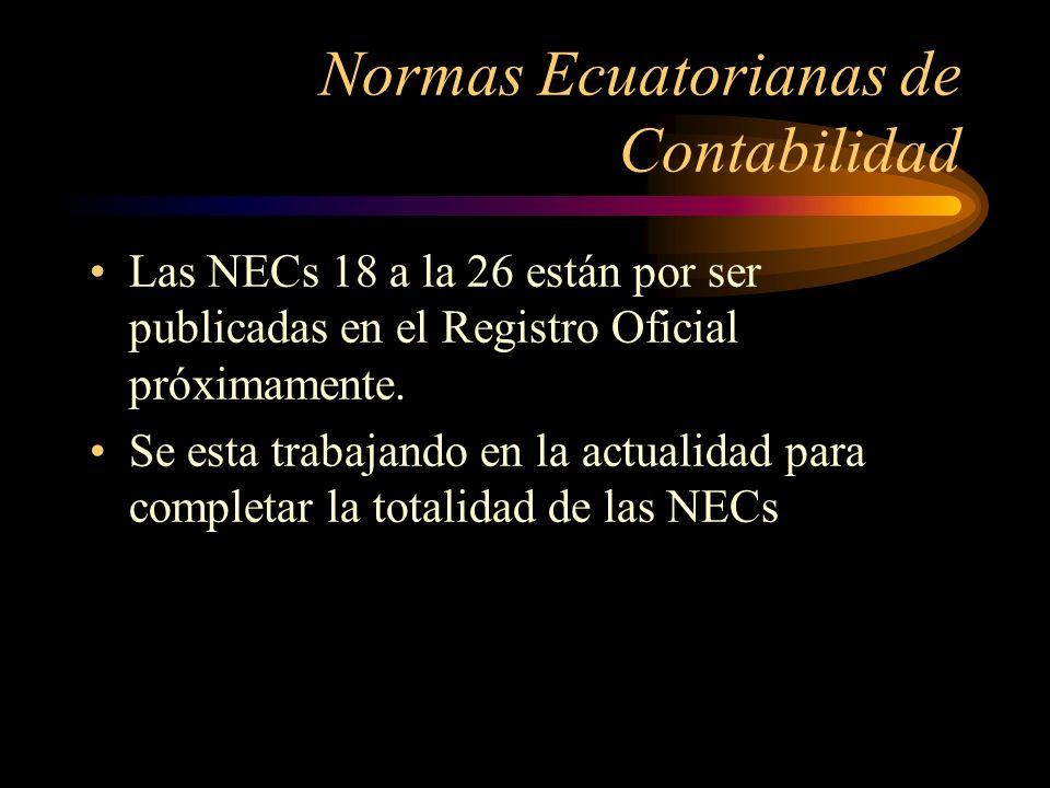 Normas Ecuatorianas de Contabilidad Las NECs 18 a la 26 están por ser publicadas en el Registro Oficial próximamente. Se esta trabajando en la actuali