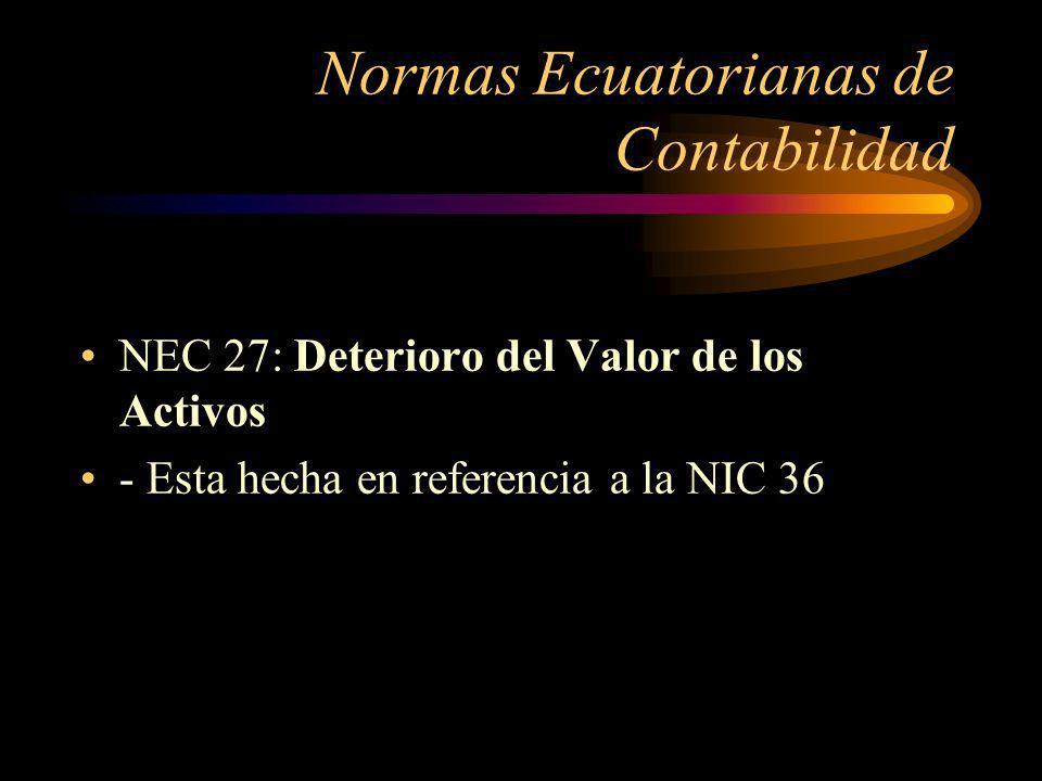 Normas Ecuatorianas de Contabilidad NEC 27 – Alcance: El objetivo de esta Norma es establecer los procedimientos que una empresa debe aplicar para asegurar que el valor de sus activos no supera el importe que puede recuperar de los mismos