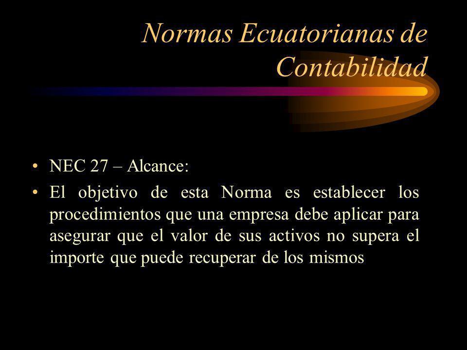 Normas Ecuatorianas de Contabilidad NEC 27 – Alcance: Un determinado activo estará contabilizado por encima de su importe recuperable cuando su valor en libros exceda del importe que se puede recuperar del mismo a través de su uso o de su venta.