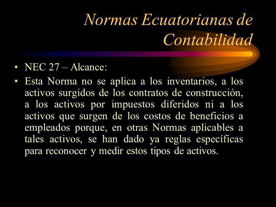 Normas Ecuatorianas de Contabilidad NEC 27 – Alcance: Esta Norma es aplicable a los activos que se llevan contablemente por su valor revaluado (valor razonable)siguiendo otras Normas de Contabilidad, como sucede con en tratamiento alternativo permitido por la NEC 12, Propiedades, Planta y Equipo.