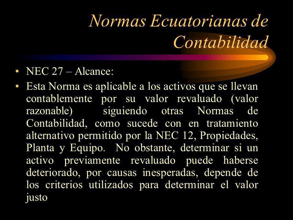 Normas Ecuatorianas de Contabilidad NEC 27 – Alcance: Esta Norma no especifica el tratamiento de los efectos tributarios, por cuanto rige la normativa tributaria ecuatoriana