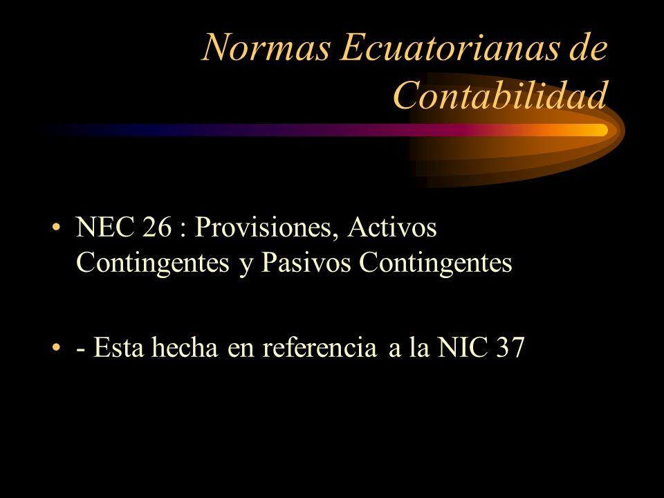 Normas Ecuatorianas de Contabilidad NEC 26 : Provisiones, Activos Contingentes y Pasivos Contingentes - Esta hecha en referencia a la NIC 37