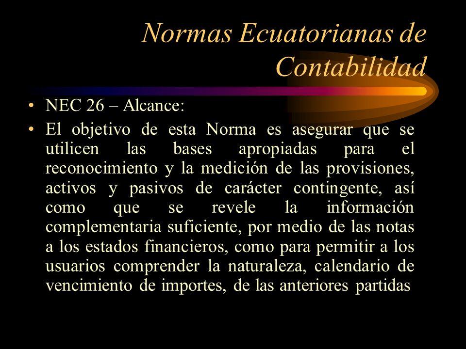 Normas Ecuatorianas de Contabilidad NEC 26 – Alcance: El objetivo de esta Norma es asegurar que se utilicen las bases apropiadas para el reconocimient