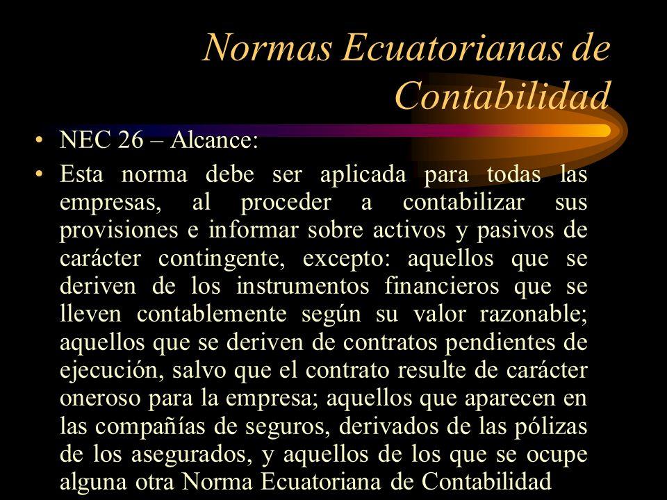 Normas Ecuatorianas de Contabilidad NEC 26 – Alcance: Esta norma debe ser aplicada para todas las empresas, al proceder a contabilizar sus provisiones