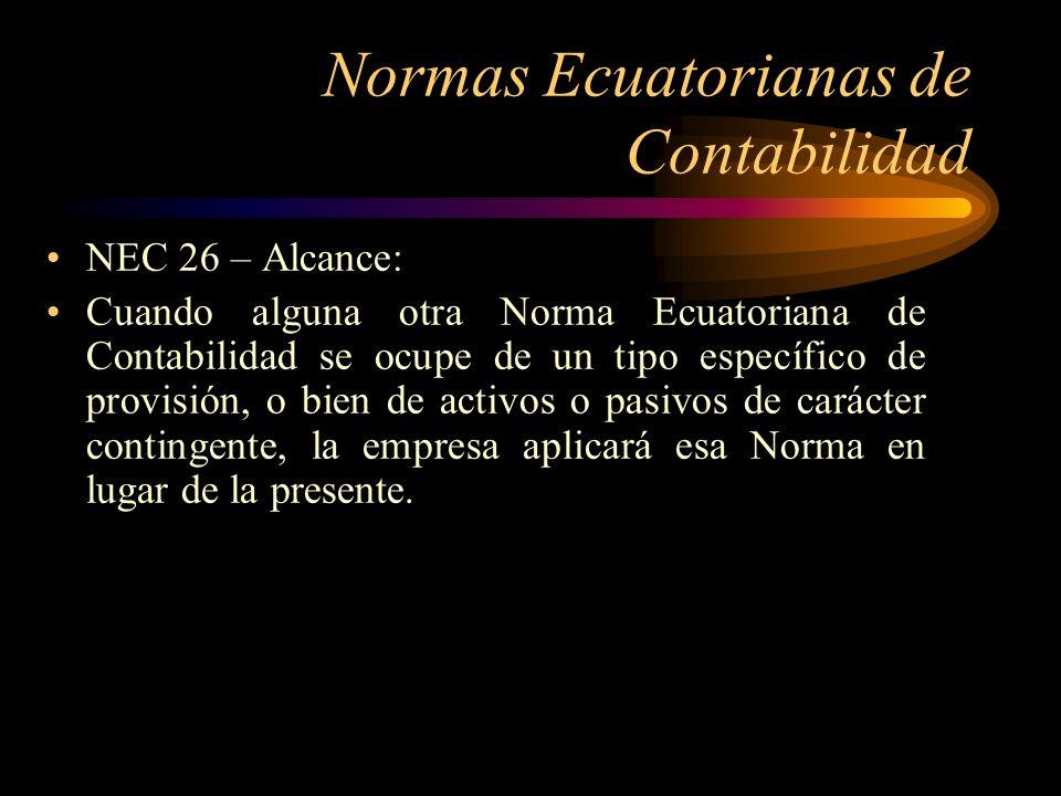 Normas Ecuatorianas de Contabilidad NEC 26 – Alcance: Cuando alguna otra Norma Ecuatoriana de Contabilidad se ocupe de un tipo específico de provisión
