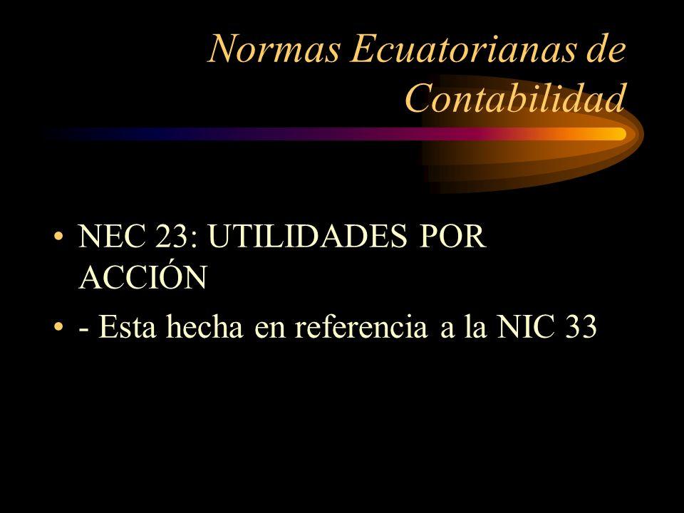 Normas Ecuatorianas de Contabilidad NEC 23: UTILIDADES POR ACCIÓN - Esta hecha en referencia a la NIC 33