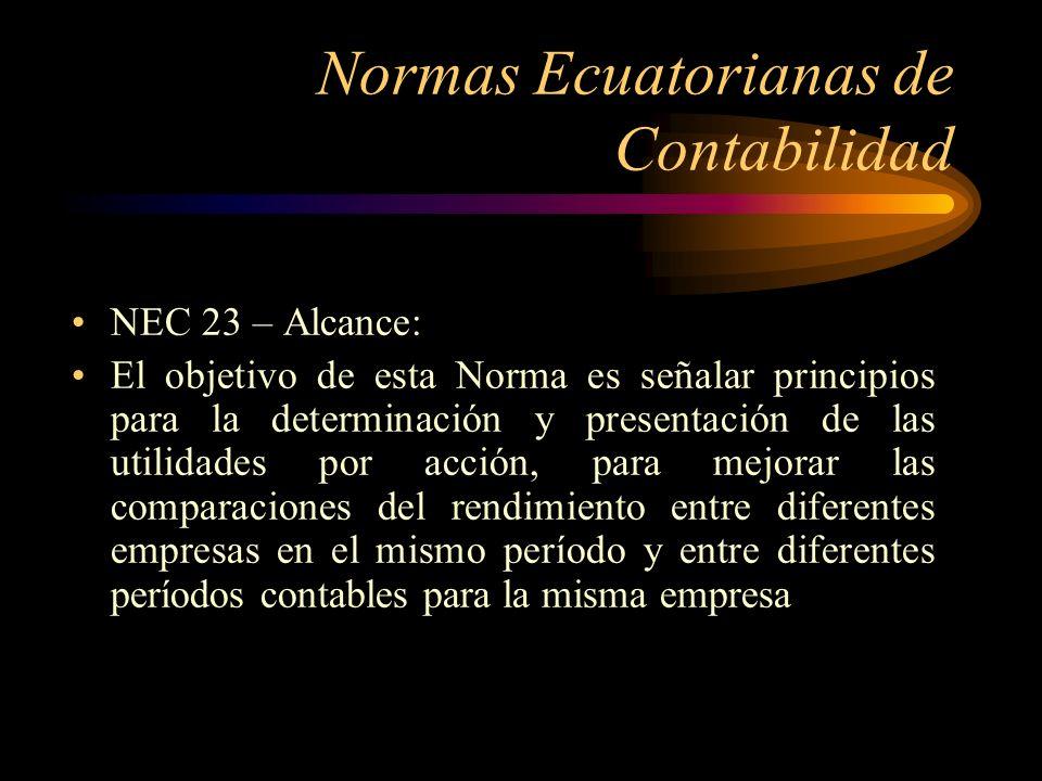 Normas Ecuatorianas de Contabilidad NEC 23 – Alcance: El objetivo de esta Norma es señalar principios para la determinación y presentación de las util