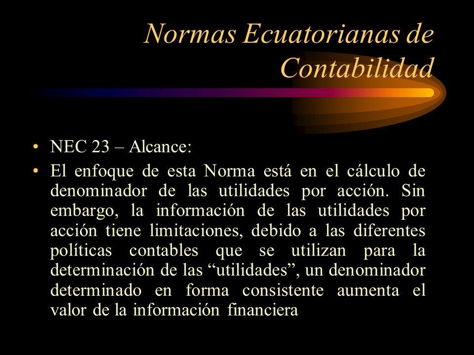 Normas Ecuatorianas de Contabilidad NEC 23 – Alcance: El enfoque de esta Norma está en el cálculo de denominador de las utilidades por acción. Sin emb