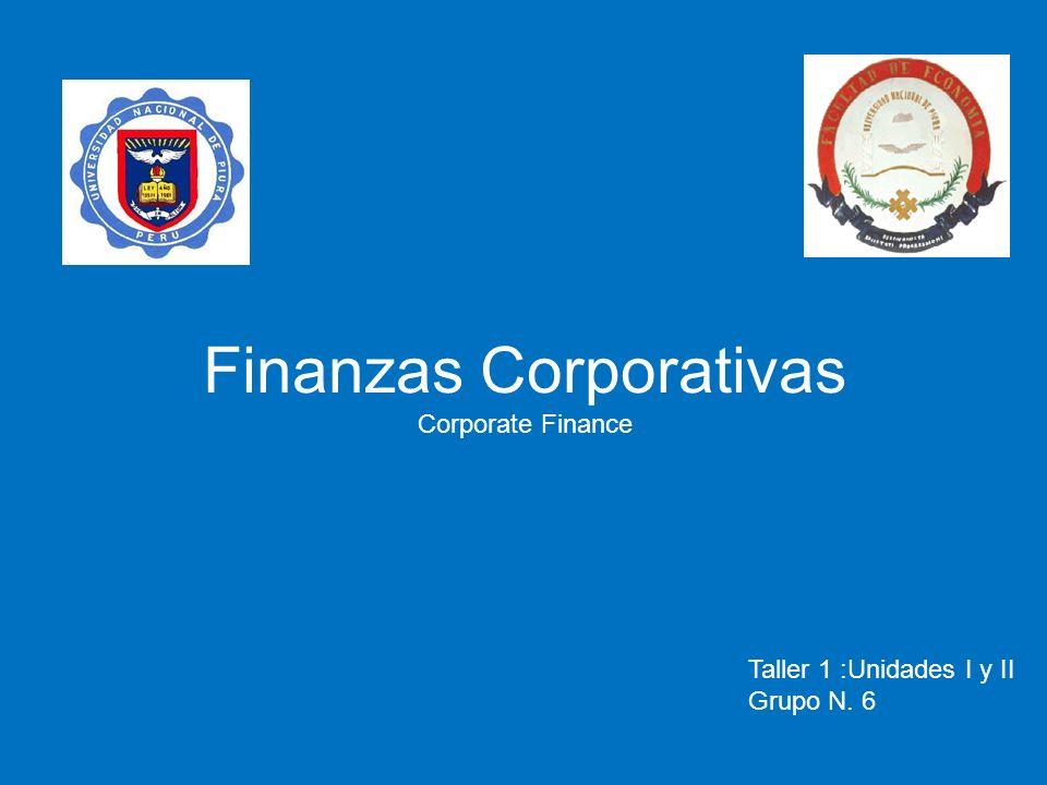Finanzas Corporativas Corporate Finance Taller 1 :Unidades I y II Grupo N. 6