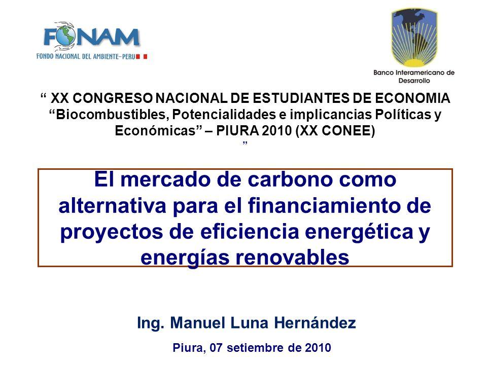 El mercado de carbono como alternativa para el financiamiento de proyectos de eficiencia energética y energías renovables Ing. Manuel Luna Hernández X