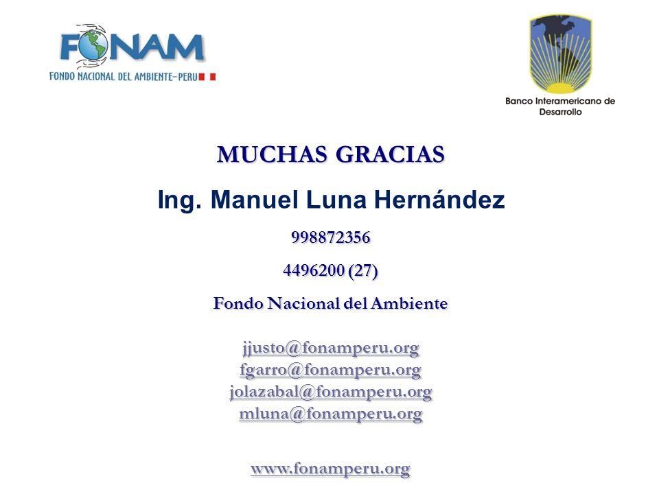 MUCHAS GRACIAS Ing. Manuel Luna Hernández998872356 4496200 (27) Fondo Nacional del Ambiente jjusto@fonamperu.org fgarro@fonamperu.org fgarro@fonamperu