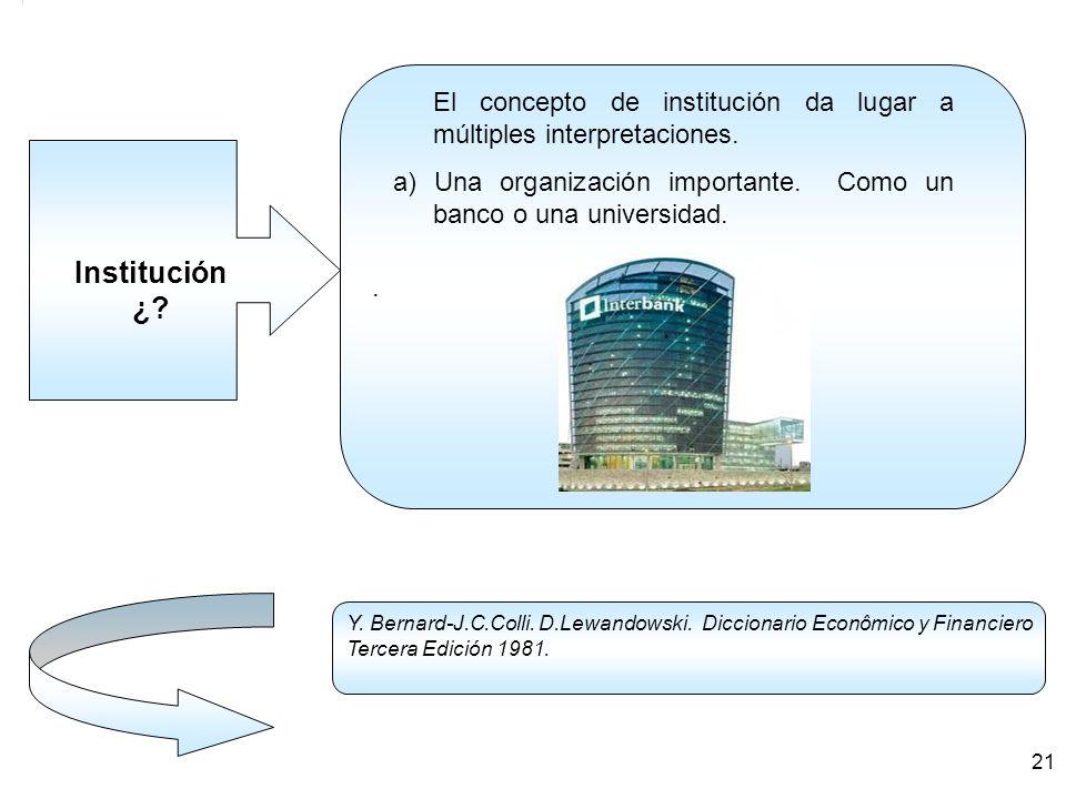 Institución ¿?. El concepto de institución da lugar a múltiples interpretaciones. a) Una organización importante. Como un banco o una universidad. Y.