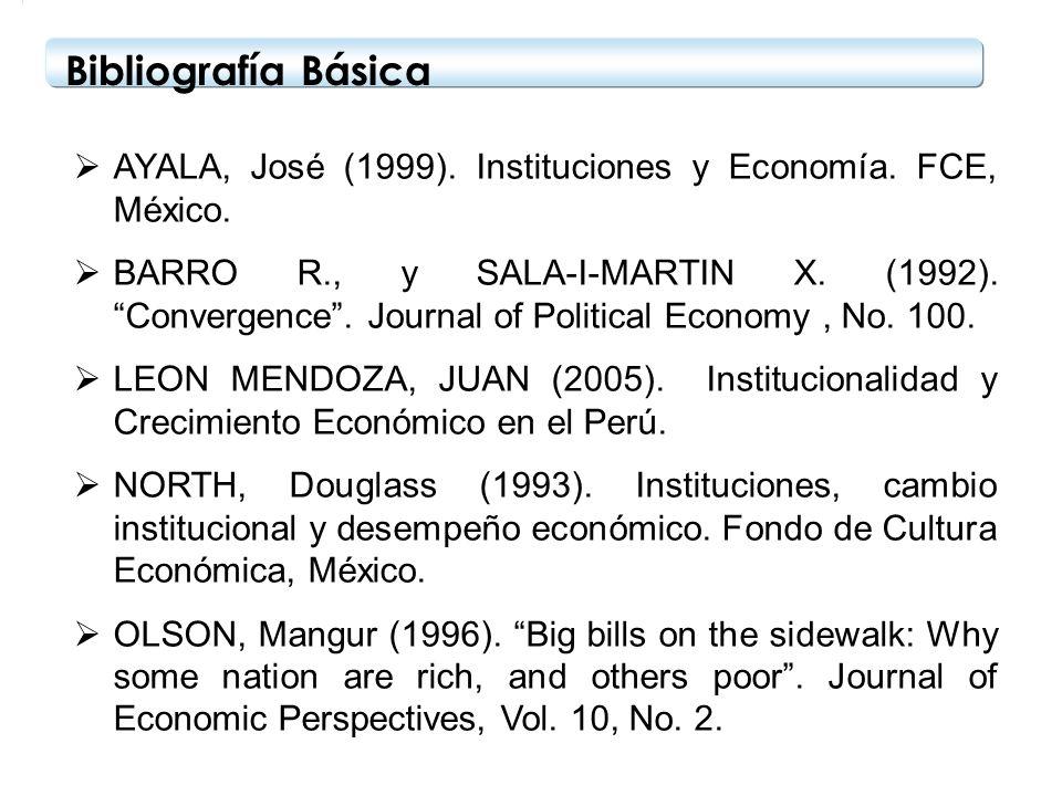 Bibliografía Básica AYALA, José (1999). Instituciones y Economía. FCE, México. BARRO R., y SALA-I-MARTIN X. (1992). Convergence. Journal of Political