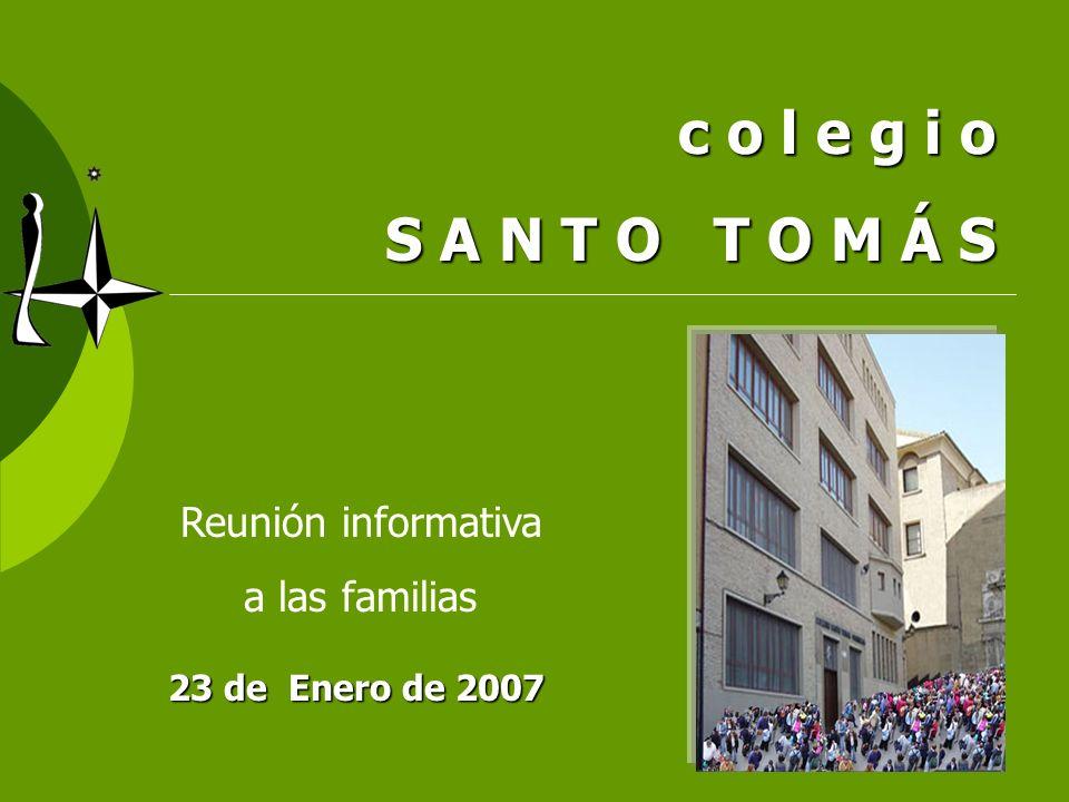 c o l e g i o S A N T O T O M Á S Reunión informativa a las familias 23 de Enero de 2007