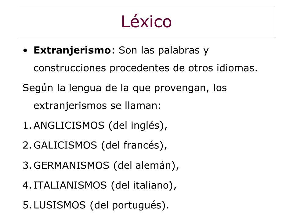 Léxico Extranjerismo: Son las palabras y construcciones procedentes de otros idiomas. Según la lengua de la que provengan, los extranjerismos se llama
