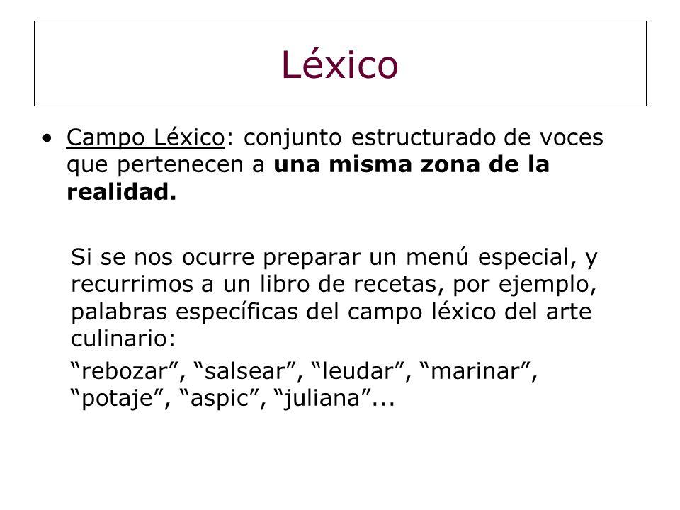 Campo Léxico: conjunto estructurado de voces que pertenecen a una misma zona de la realidad. Si se nos ocurre preparar un menú especial, y recurrimos