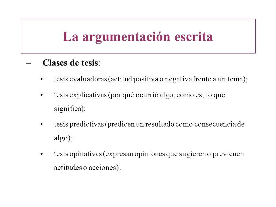 –Clases de tesis: tesis evaluadoras (actitud positiva o negativa frente a un tema); tesis explicativas (por qué ocurrió algo, cómo es, lo que signific
