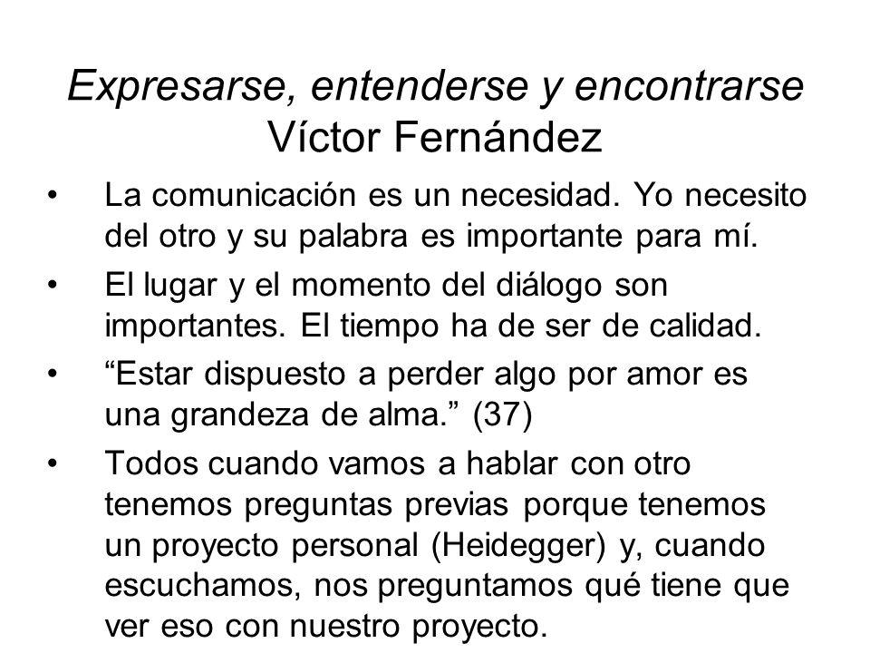 Expresarse, entenderse y encontrarse Víctor Fernández La comunicación es un necesidad. Yo necesito del otro y su palabra es importante para mí. El lug