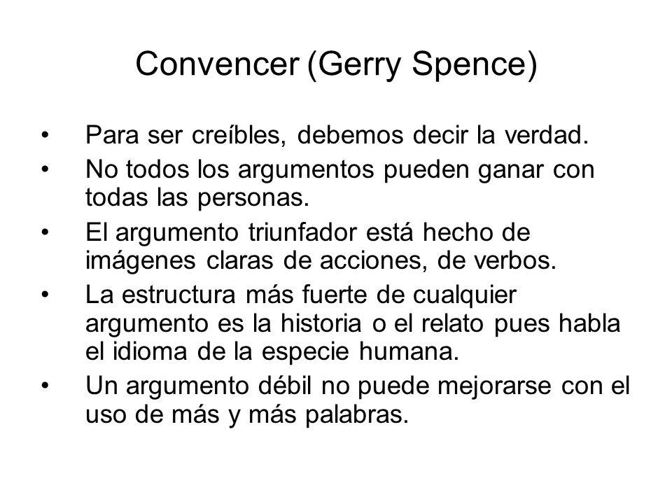 Convencer (Gerry Spence) Para ser creíbles, debemos decir la verdad. No todos los argumentos pueden ganar con todas las personas. El argumento triunfa