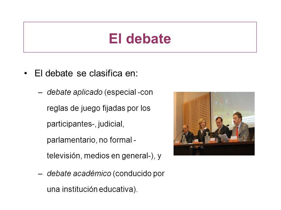 El debate El debate se clasifica en: –debate aplicado (especial -con reglas de juego fijadas por los participantes-, judicial, parlamentario, no forma