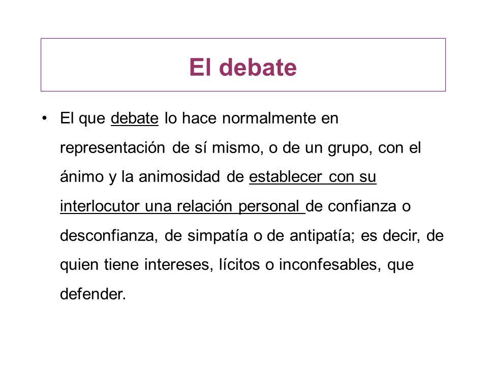 El debate El que debate lo hace normalmente en representación de sí mismo, o de un grupo, con el ánimo y la animosidad de establecer con su interlocut