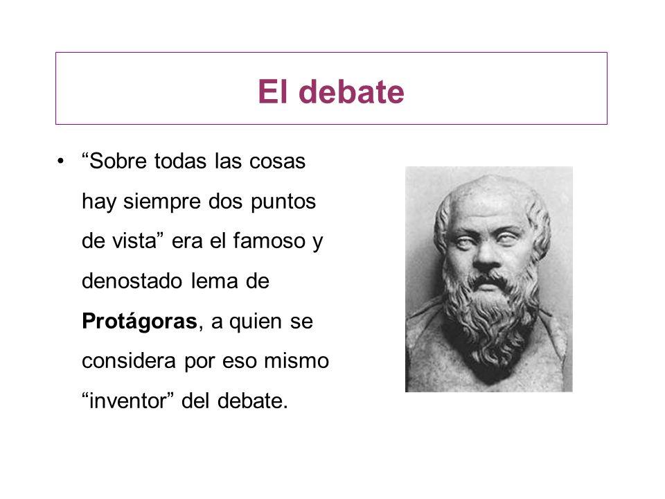 El debate Sobre todas las cosas hay siempre dos puntos de vista era el famoso y denostado lema de Protágoras, a quien se considera por eso mismo inven
