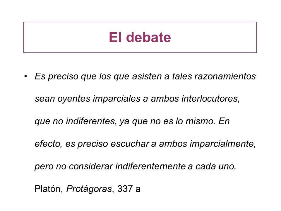 El debate Para Aristóteles, el debate posee cuatro valores: –el triunfo de la justicia, –la instrucción del público, –la visión de ambos lados de un caso y –la posibilidad de una defensa.