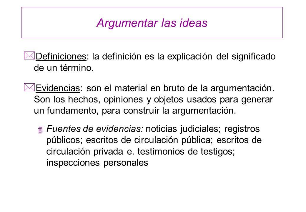 Argumentar las ideas * Definiciones: la definición es la explicación del significado de un término. * Evidencias: son el material en bruto de la argum
