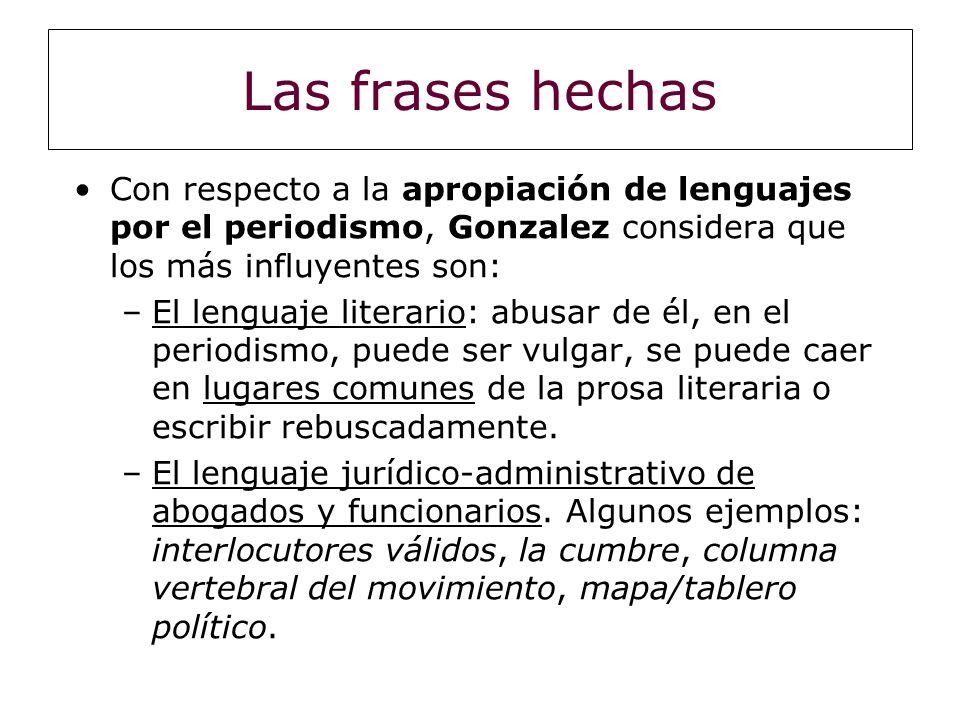 Las frases hechas Con respecto a la apropiación de lenguajes por el periodismo, Gonzalez considera que los más influyentes son: –El lenguaje literario