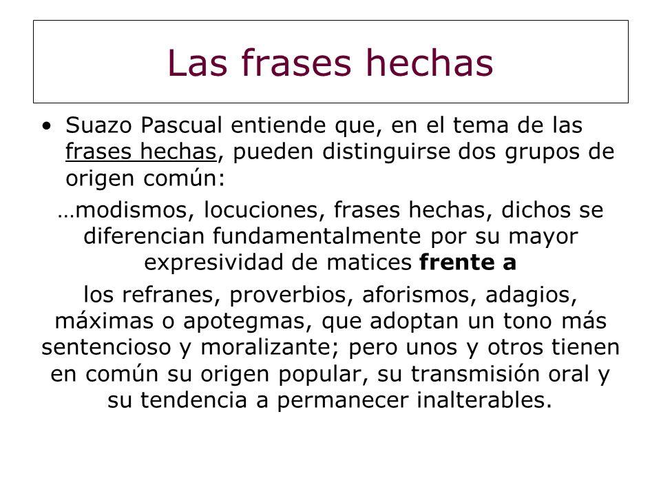 Las frases hechas Suazo Pascual entiende que, en el tema de las frases hechas, pueden distinguirse dos grupos de origen común: …modismos, locuciones,