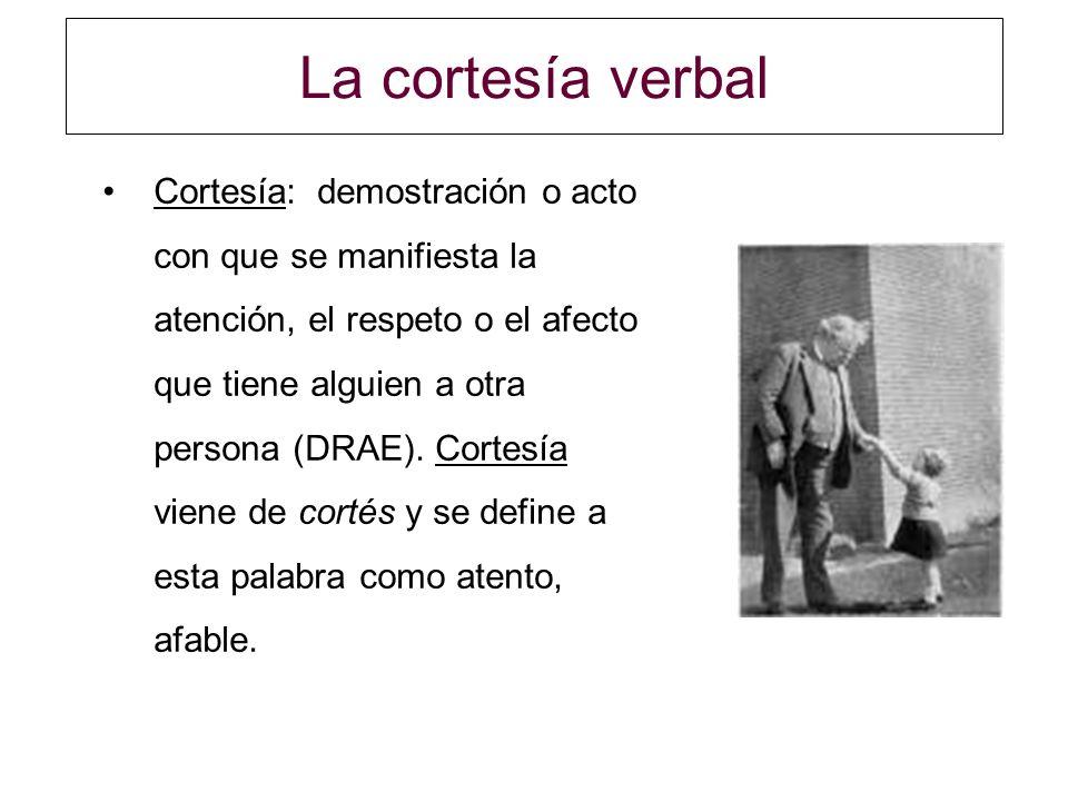 La cortesía verbal Es un comportamiento que regula la acción humana.