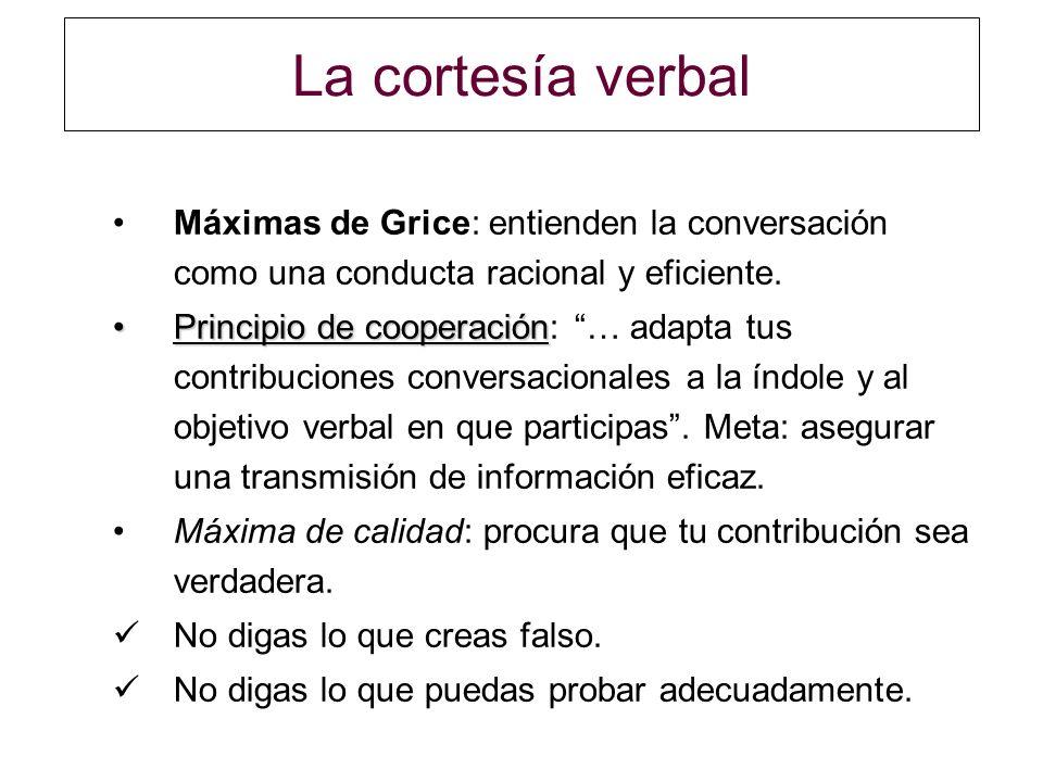 La cortesía verbal Máximas de Grice: entienden la conversación como una conducta racional y eficiente. Principio de cooperaciónPrincipio de cooperació